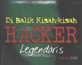 Dibalik Kisah-kisah Hacker Legendaris